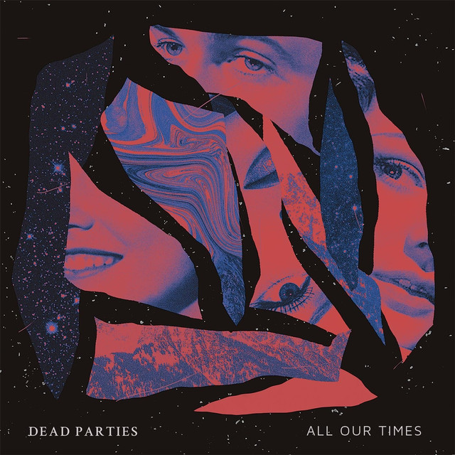 Album of the Week: Dead Parties – All Our Times