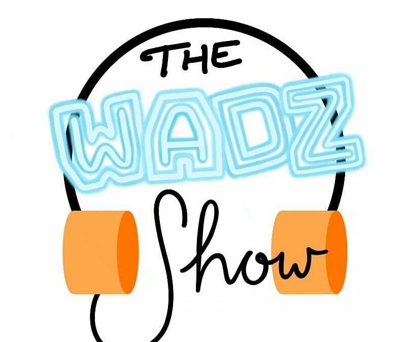 The WADZ Show
